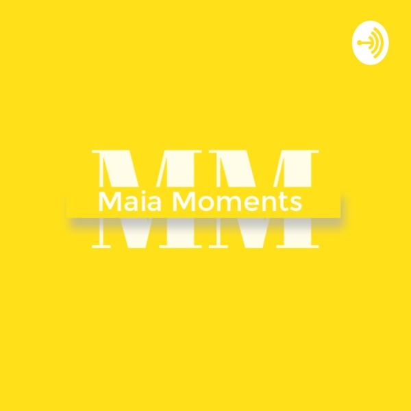 Maia Moments