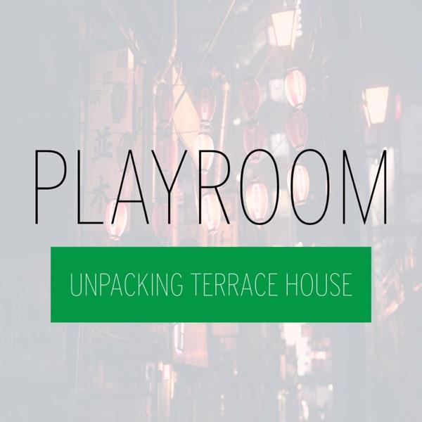Playroom: Unpacking Terrace House