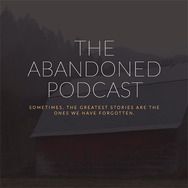The Abandoned Podcast