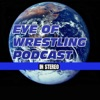 EYE OF WRESTLING PODCAST