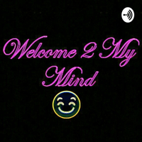 Thinking Outloud: Welcome 2 My Mind ♥🔥🤘👌✌🌸🌹🌺🌷⚘ podcast