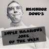 Doug's Super Hilarious Joke Of The Week