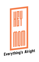 Hey Mom, Everything's Alright podcast