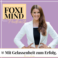 Foxi Mind - Innere Stärke, Ziele erreichen, Selbstliebe. Mit Gelassenheit zu mehr Motivation & Erfolg. podcast
