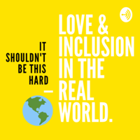 Love & Inclusion in the Real World podcast