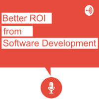 Better ROI from Software Development podcast
