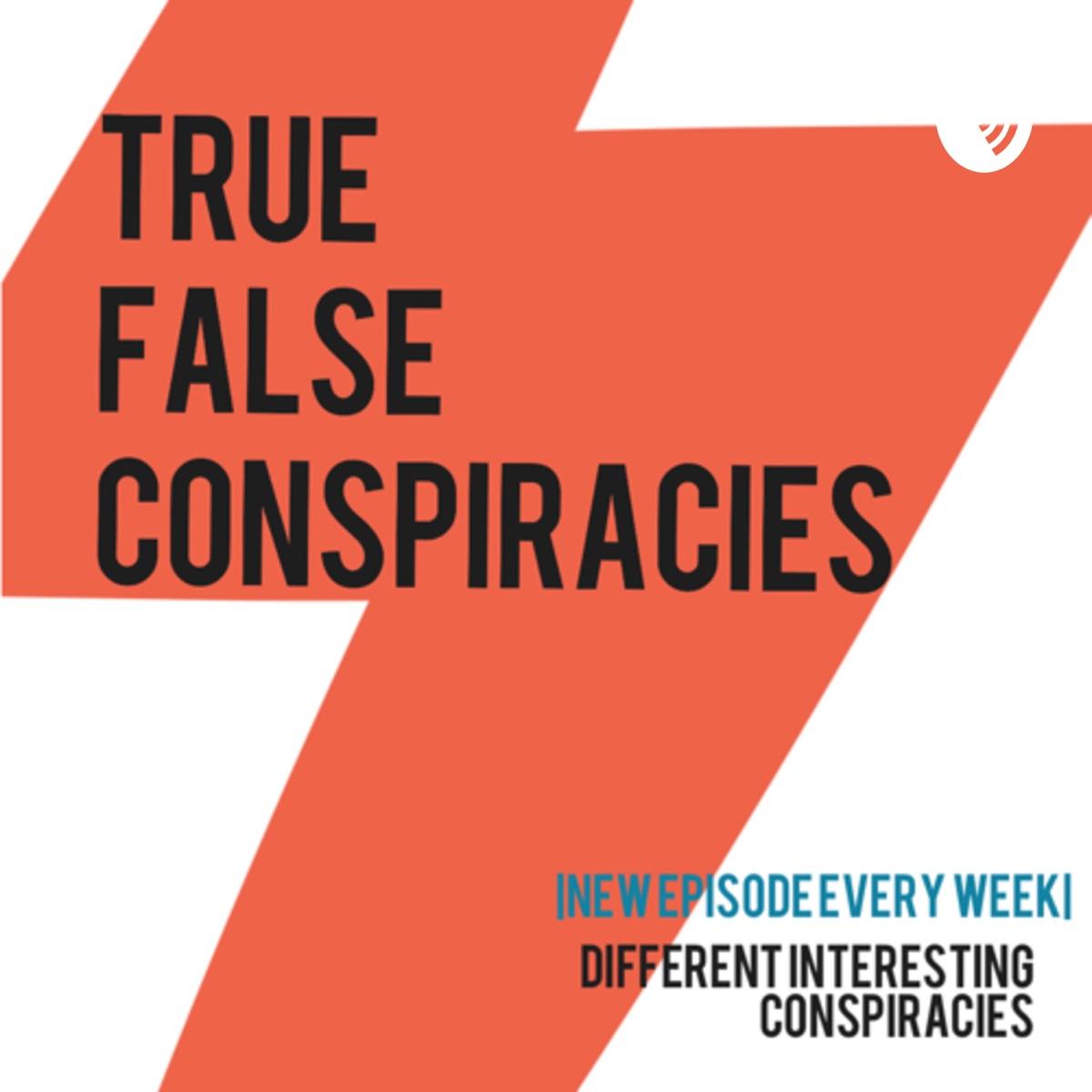 True or False Conspiracies