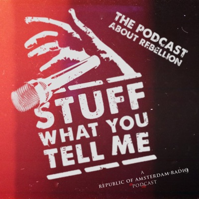 Stuff What You Tell Me! || Rebellion and Resistance in History, Art and Culture:Republic of Amsterdam Radio