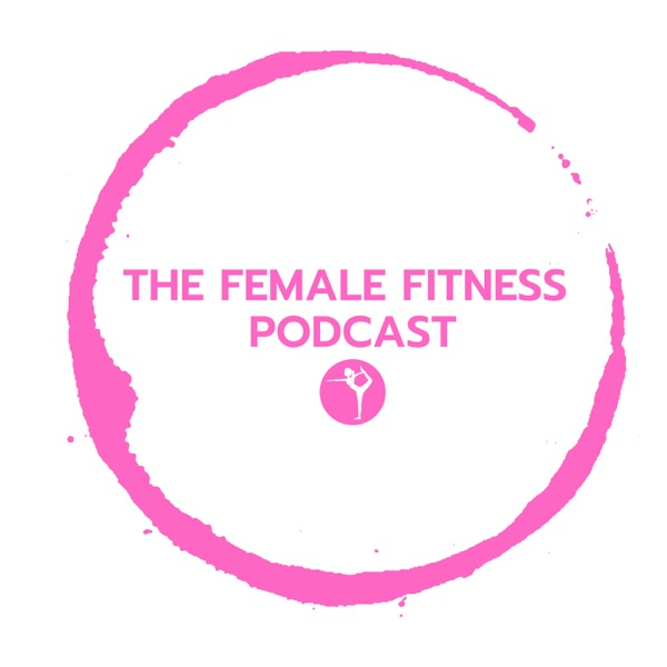 The Female Fitness Podcast