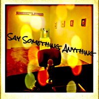 Say Something, Anything podcast
