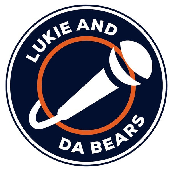 Lukie and Da Bears- Chicago Bears Podcast