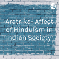 Aratrika- Affect of Hinduism in Indian Society podcast