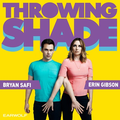Throwing Shade:Erin Gibson & Bryan Safi, Earwolf