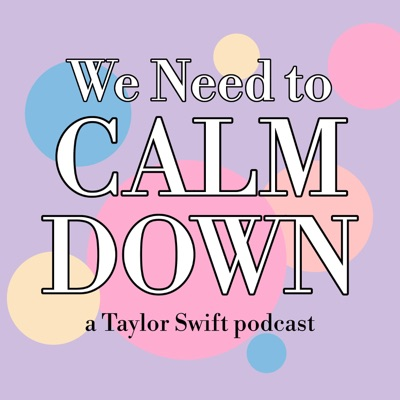 We Need to Calm Down: a Taylor Swift Podcast