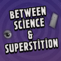 Between Science and Superstition - A Twilight Zone Podcast! podcast
