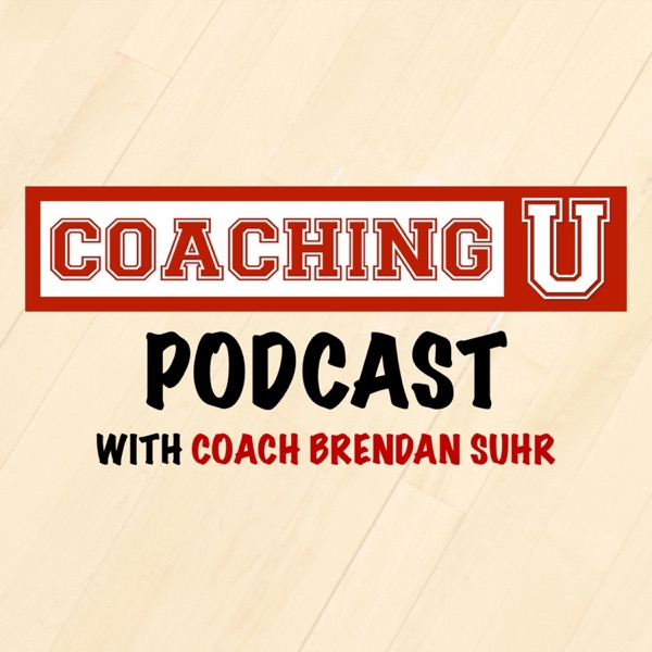 Coaching U Podcast with Coach Brendan Suhr