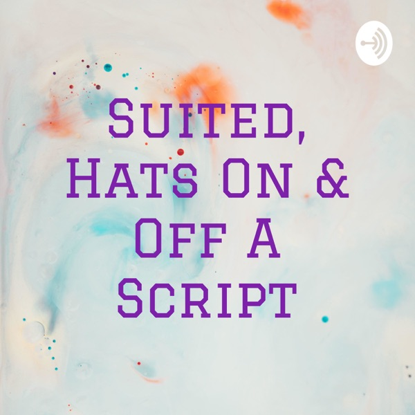 Suited, Hats On & Off A Script