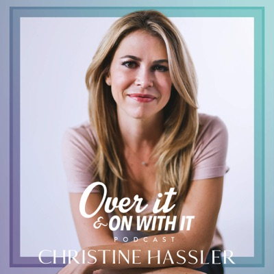 Over It And On With It:Christine Hassler