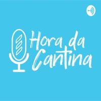 Hora da Cantina podcast