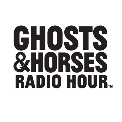 The Ghosts and Horses Radio Hour
