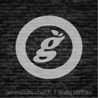 Generations Church Audio Podcast podcast