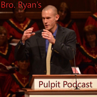 Bro. Ryan's Pulpit Podcast podcast
