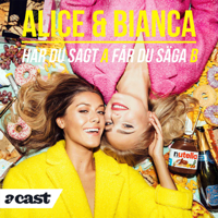 Alice & Bianca - Har du sagt A får du säga B podcast