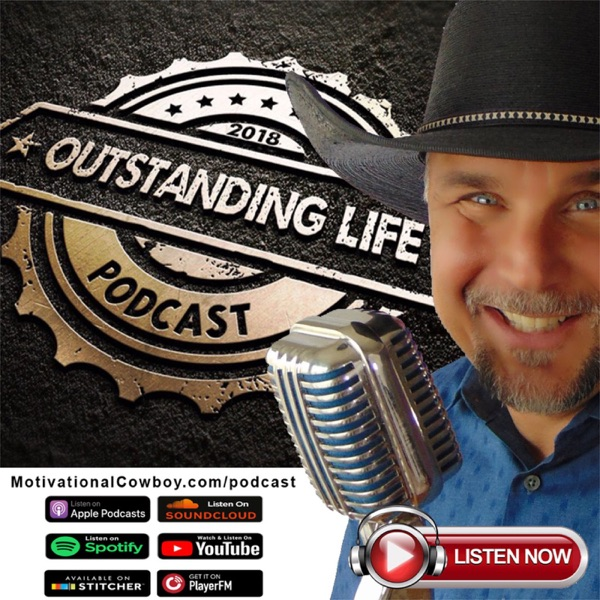 Outstanding Life with the Motivational Cowboy