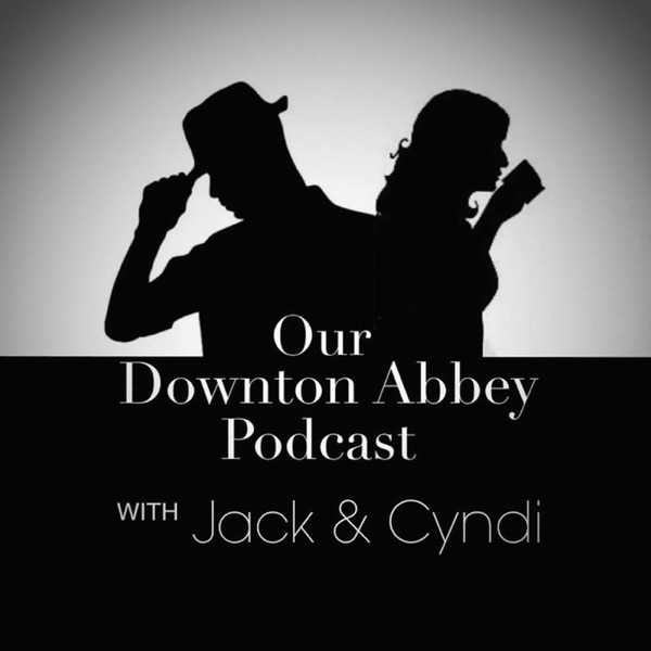 Our Downton Abbey Podcast