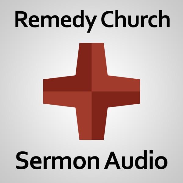 Remedy Church: Sermon Audio