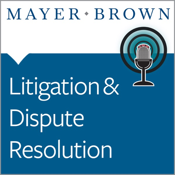 Litigation & Dispute Resolution - The View from Mayer Brown