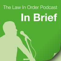 In Brief, a Podcast by Law In Order podcast