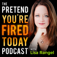 Pretend You're Fired Today podcast