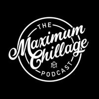 Maximum Chillage Podcast podcast