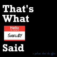 That's What Shelby Said: A Podcast About The Office podcast