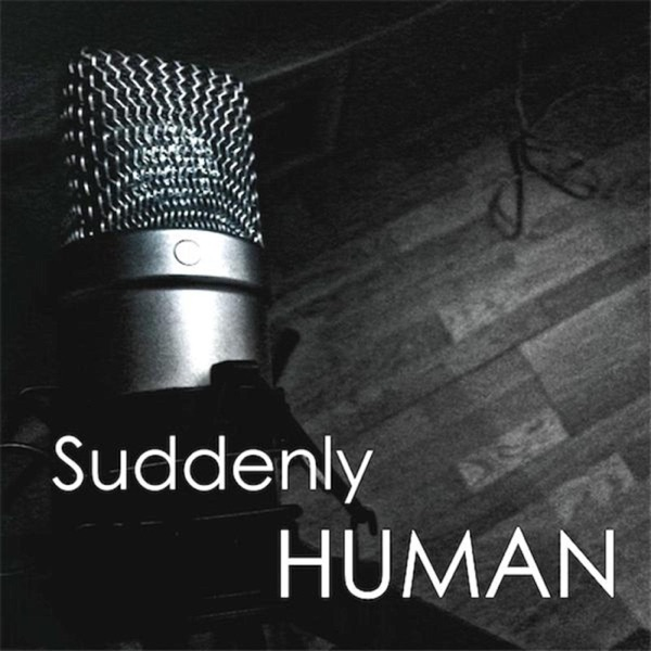 Suddenly Human