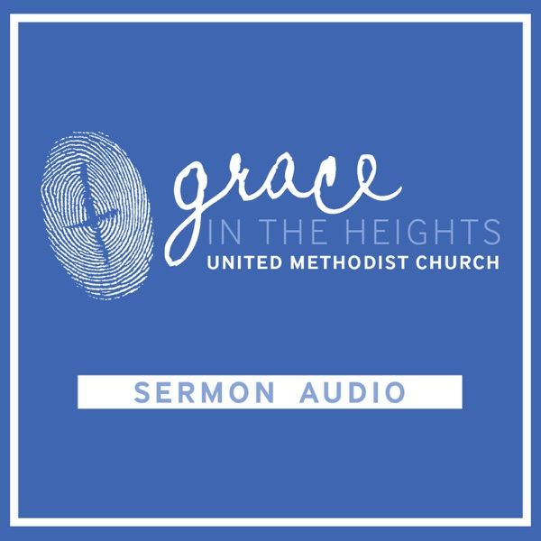 Grace UMC in the Heights Sermons