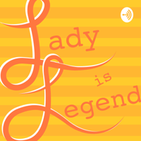 Lady is Legend podcast