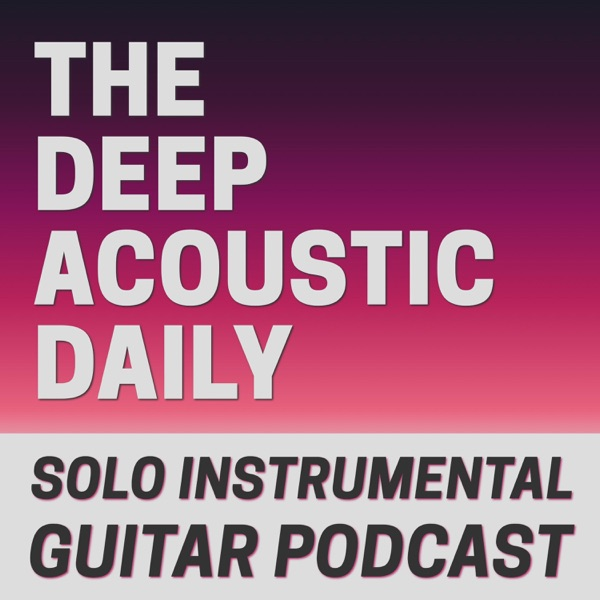The Deep Acoustic Daily - Solo Instrumental Acoustic Guitar Podcast