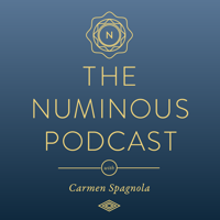 The Numinous Podcast with Carmen Spagnola: Intuition, Spirituality and the Mystery of Life podcast