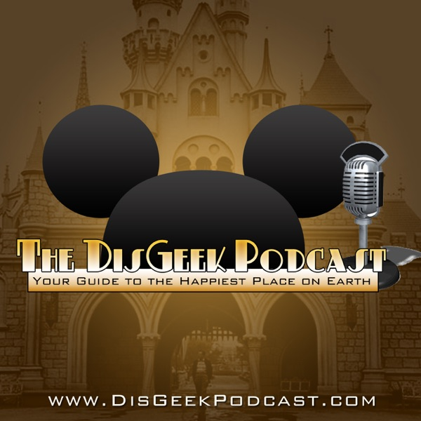 The DisGeek Podcast - Your Guide to the Disneyland Resort