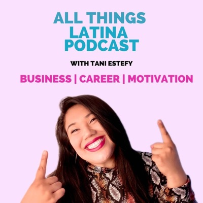 All Things Latina Podcast:Tani Estefy