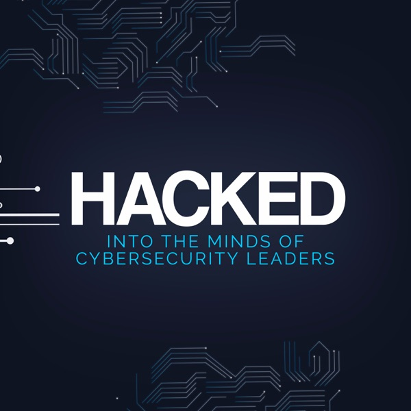 HACKED: Into the minds of Cybersecurity leaders