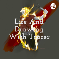 Life And Drawing With Tracer podcast