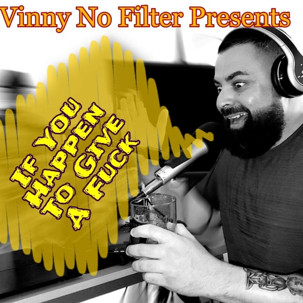 Vinny No Filter Presents: If You Happen To Give A Fuck