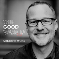 This Good Word With Steve Wiens podcast