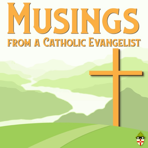 Musings from a Catholic Evangelist