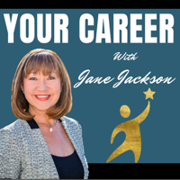 Your Career Podcast with Jane Jackson | Career Coach | Love Your Dream Job | Job Interviews | Career Change | Careers podcast