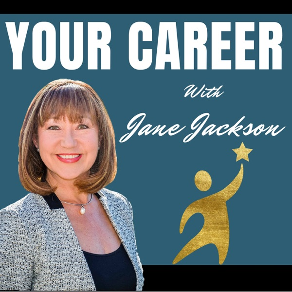 Your Career Podcast with Jane Jackson | Career Coach | Love Your Dream Job | Job Interviews | Career Change | Careers