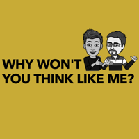 Why Won't You Think Like Me? podcast